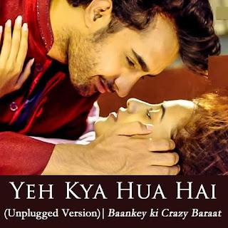 Yeh Kya Hua Hai Lyrics - Baankey Ki Crazy Baraat