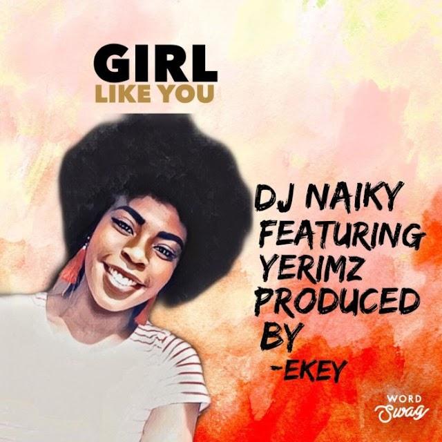 DOWNLOAD MP3: DJ Naiky (ft. Yerimz) - Girl Like You