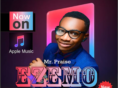 [GOSPEL MUSIC] MR PRAISE - EZEMO (MY KING)