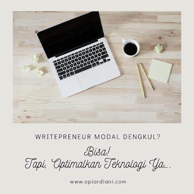Writepreneur Modal Dengkul?  Bisa! Tapi, Optimalkan Teknologi Ya….
