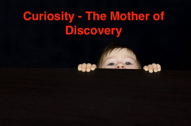 Curiosity - The Mother of Discovery