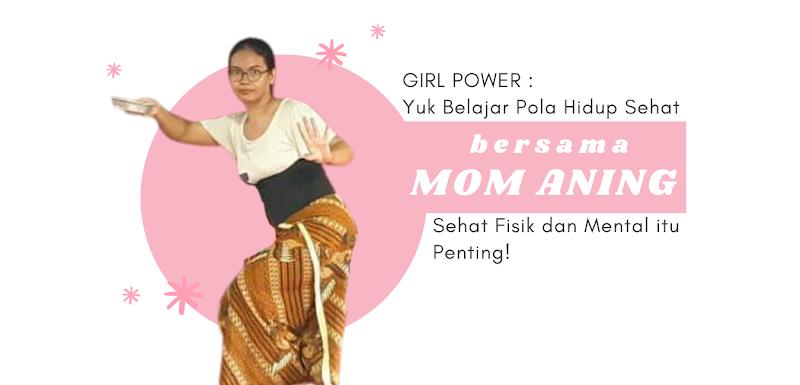 Girl Power : Yuk Belajar Pola Hidup Sehat Bersama Mom Aning, Sehat Fisik dan Mental itu Penting!