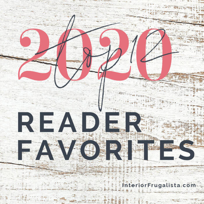 The top twelve most popular reader favorite DIY project posts from 2020 at Interior Frugalista - A Year In Review.