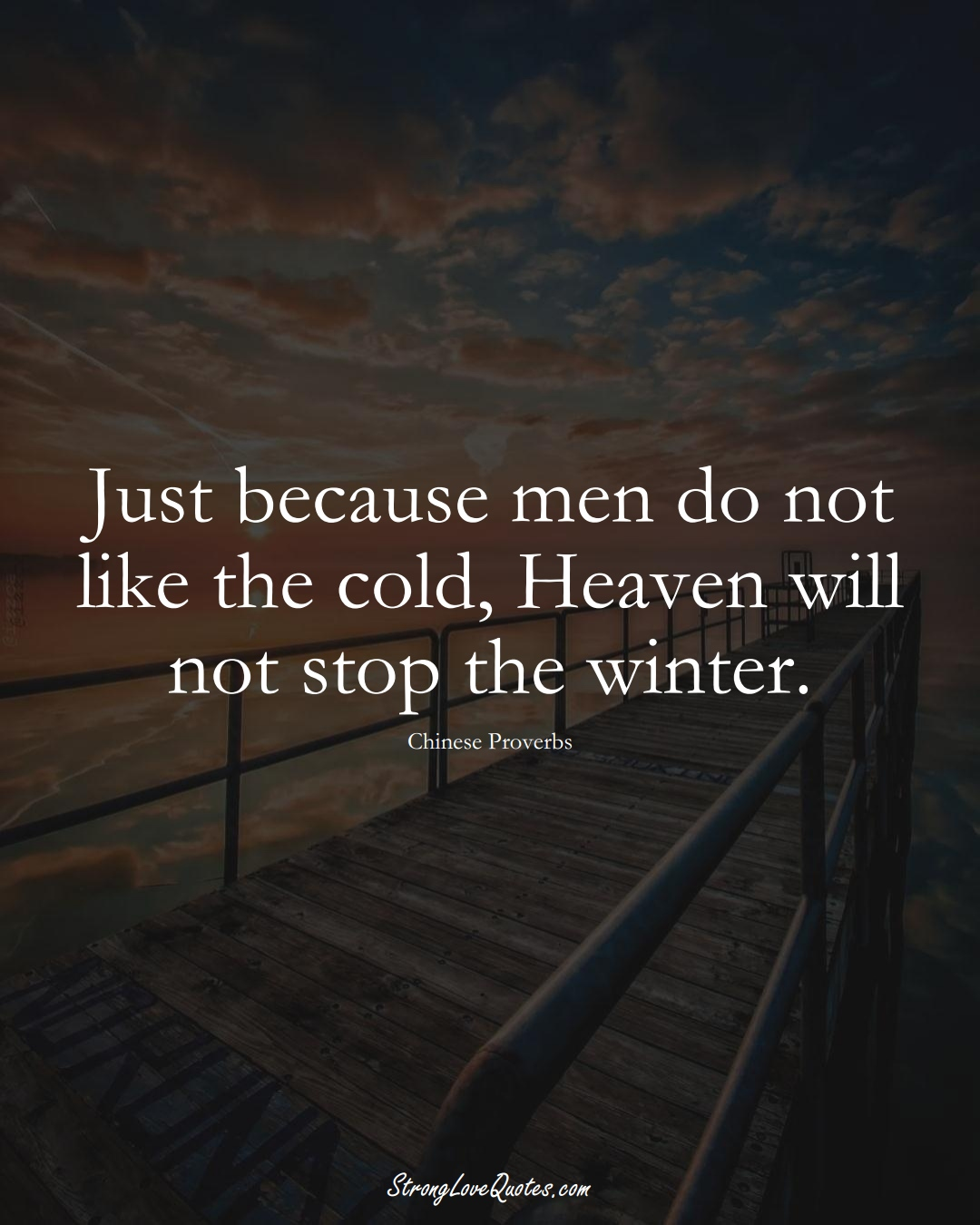 Just because men do not like the cold, Heaven will not stop the winter. (Chinese Sayings);  #AsianSayings