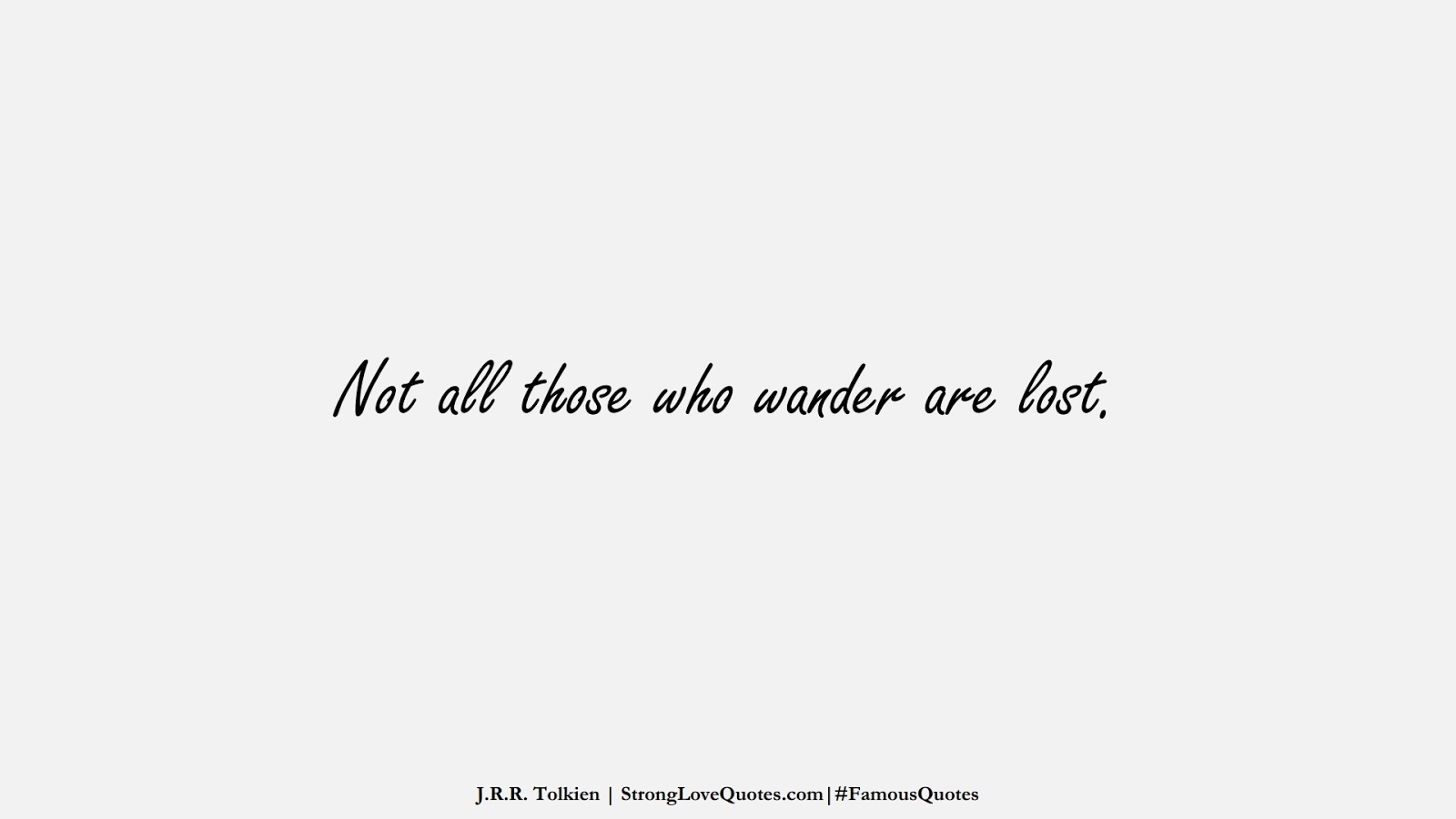 Not all those who wander are lost. (J.R.R. Tolkien);  #FamousQuotes