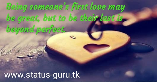 Being someone's first love may be great, but to be their last is beyond perfect.