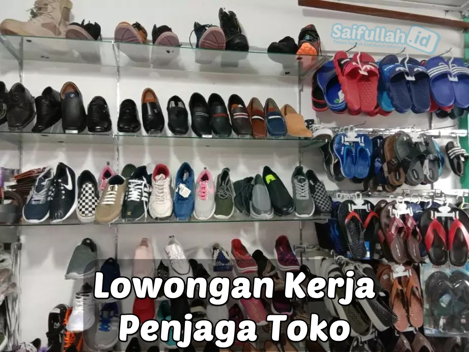 Lowongan Kerja Penjaga Toko Sepatu Golden Pontianak Saifullah Id