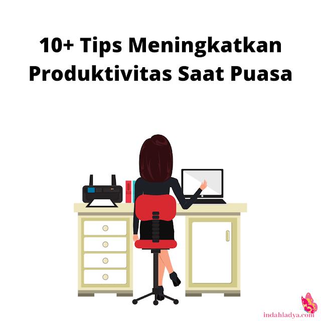 Tips Meningkatkan Produktivitas Saat Puasa