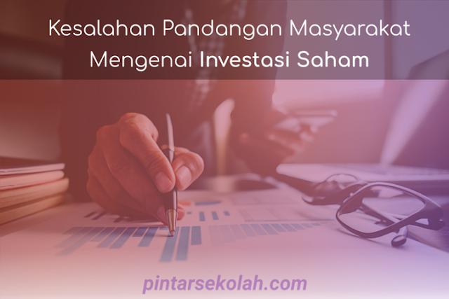 Sudahkah Anda merencanakan jenis investasi apa yang akan dimulai untuk meningkatkan keuntu Kesalahan Pandangan Masyarakat Mengenai Investasi Saham yang Harus di Hilangkan