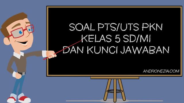 Soal PTS/UTS PKN Kelas 5 Semester 1