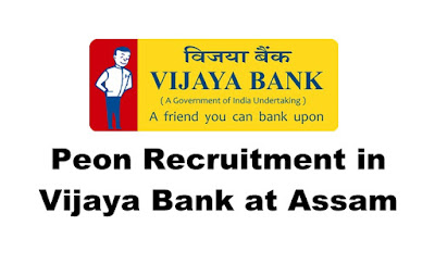 Peon Recruitment in Vijaya Bank at Assam. Apply Online. Lat Date: 14.03.2019