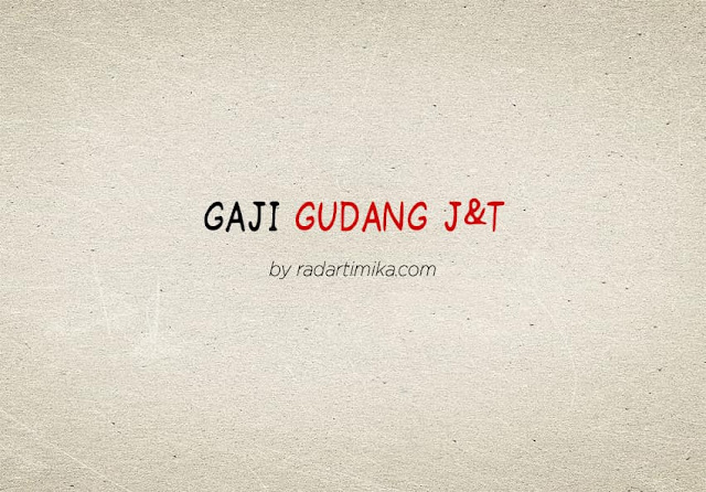 Gaji Karyawan Gudang J&T