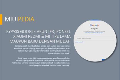 Bypass Google Akun [FR] Ponsel Xiaomi Redmi & Mi Tipe Lama maupun Baru dengan Mudah