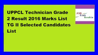 UPPCL Technician Grade 2 Result 2016 Marks List TG II Selected Candidates List