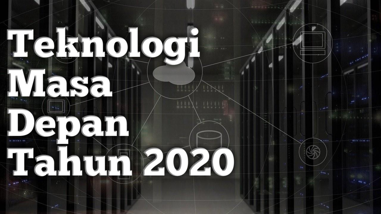 Teknologi Masa Depan Tahun 2020 Super Canggih