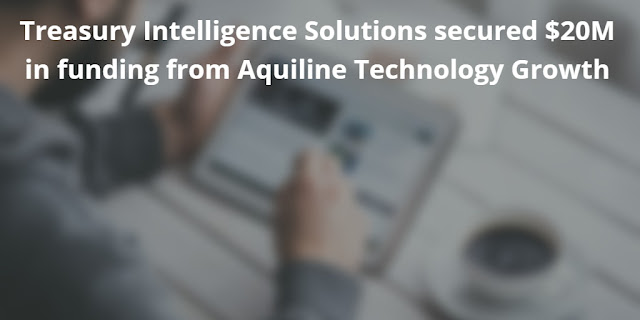 Treasury Intelligence Solutions secured $20M in funding from Aquiline Technology Growth