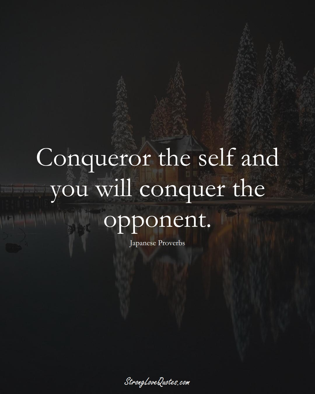 Conqueror the self and you will conquer the opponent. (Japanese Sayings);  #AsianSayings