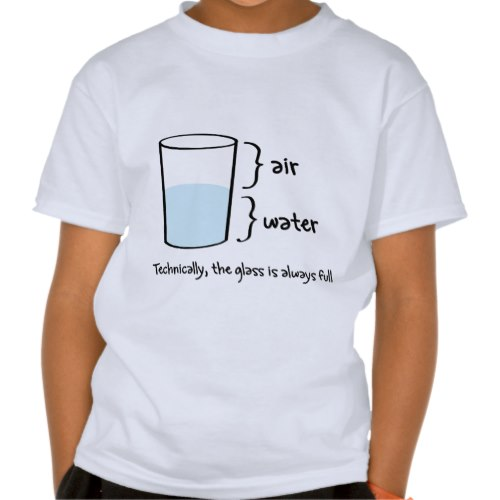 Technically Glass is Always Full | Funny T-Shirt