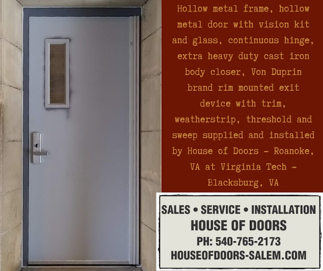 Hollow metal frame, hollow metal door with vision kit and glass, continuous hinge, extra heavy duty cast iron body closer, Von Duprin brand rim mounted exit device with trim, weatherstrip, threshold and sweep supplied and installed by House of Doors - Roanoke, VA at Virginia Tech - Blacksburg, VA