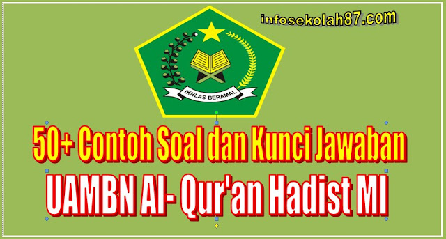 50+ Contoh Soal dan Kunci Jawaban UAMBN Al-Qur'an Hadist Tingkat MI Tahun 2020