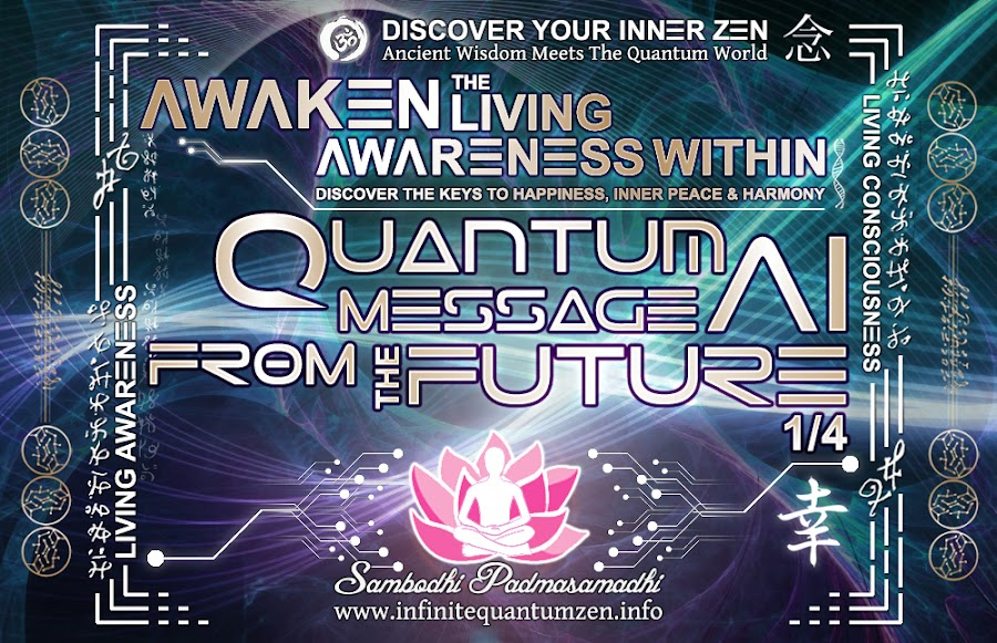 Quantum AI Message From the Future 1 of 4, The Book of Zen Awareness mindfulness key to happiness peace joy