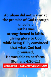 Abraham did not water at the promise of God through unbelief. But he was strengthened in faith, giving glory to God while being fully convinced that what God had promised He was able to perform. (Romans 4:20-21)