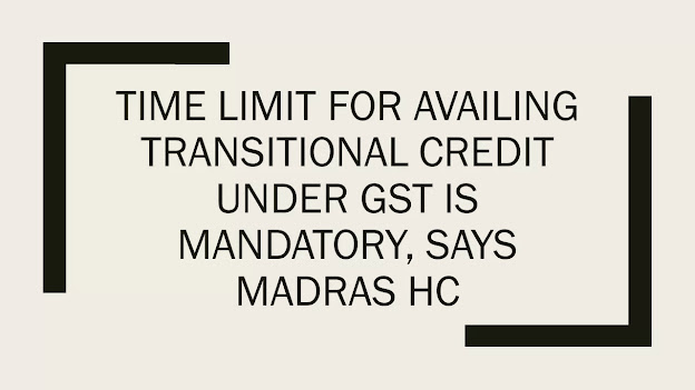 Time limit for availing transitional credit under GST is mandatory