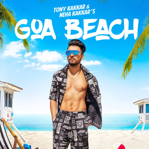 Goa Beach Song Lyrics, Sung By Tony Kakkar and Neha Kakkar.