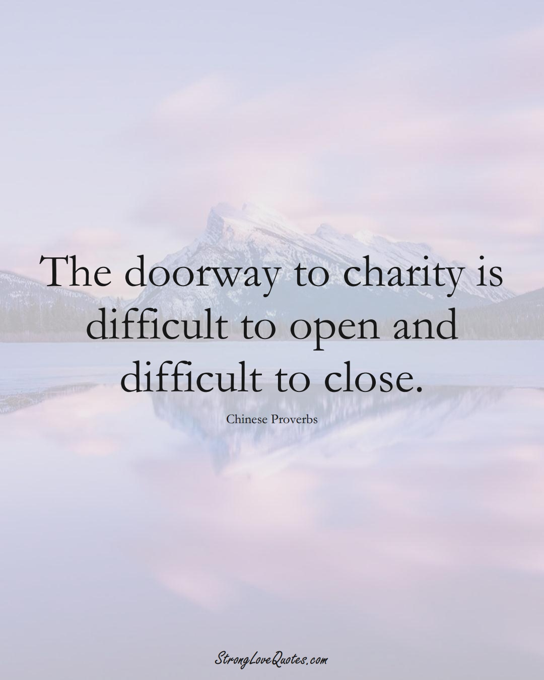 The doorway to charity is difficult to open and difficult to close. (Chinese Sayings);  #AsianSayings