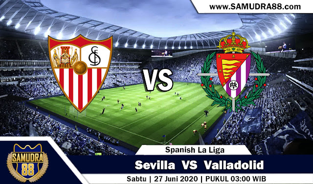 Prediksi Bola Liga Spanyol Sevilla vs Valladolid 27 juni 2020