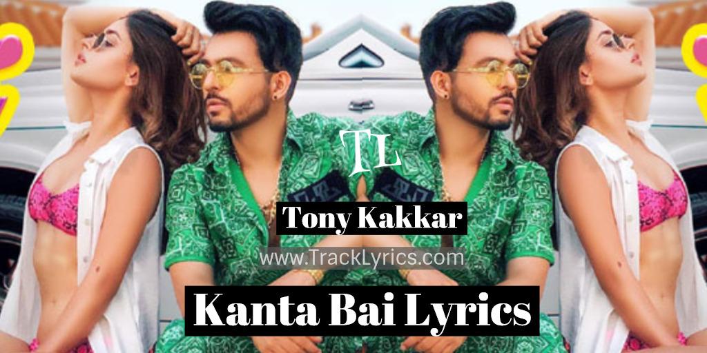 Kanta Bai Lyrics Tony Kakkar Karishma Sharma Hindi Song 2019