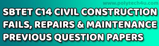 SBTET CONSTRUCTION FAILS, REPAIRS & MAINTENANCE PREVIOUS QUESTION PAPERS C14 CIVIL