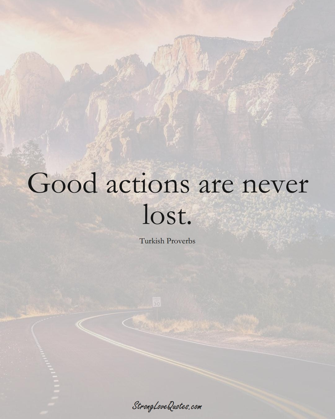 Good actions are never lost. (Turkish Sayings);  #MiddleEasternSayings