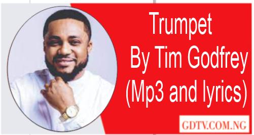 Trumpet lyrics by Tim Godfrey (Mp3)