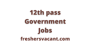 12th pass government jobs