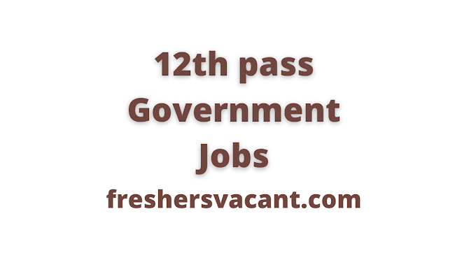 Latest 12th pass Government Jobs Alert | Government Jobs latest notification After 12th pass total 30450+ Vacancies