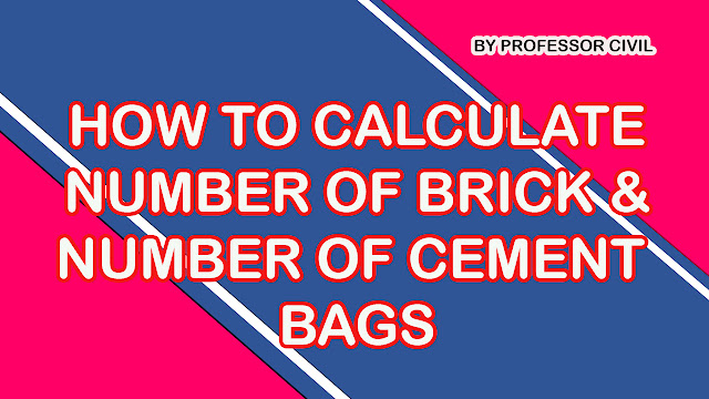 HOW TO CALCULATE NUMBER OF BRICKS AND NUMBER OF CEMENT BAGS