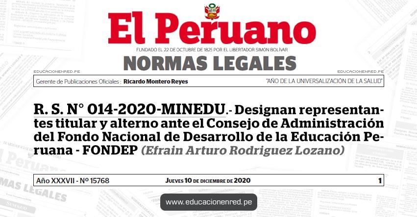R. S. N° 014-2020-MINEDU.- Designan representantes titular y alterno ante el Consejo de Administración del Fondo Nacional de Desarrollo de la Educación Peruana - FONDEP (Efrain Arturo Rodriguez Lozano)