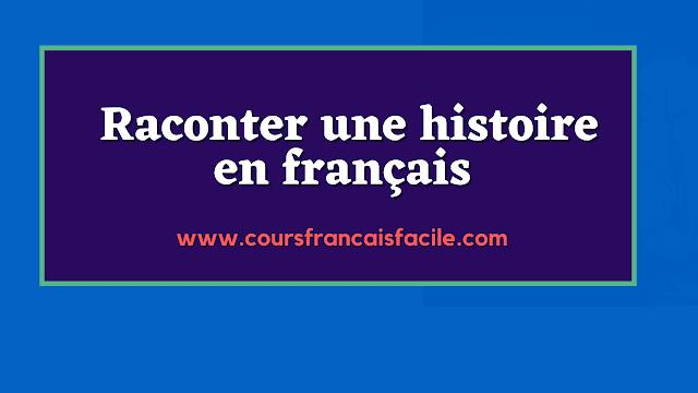 Guide simple : Raconter une histoire en français