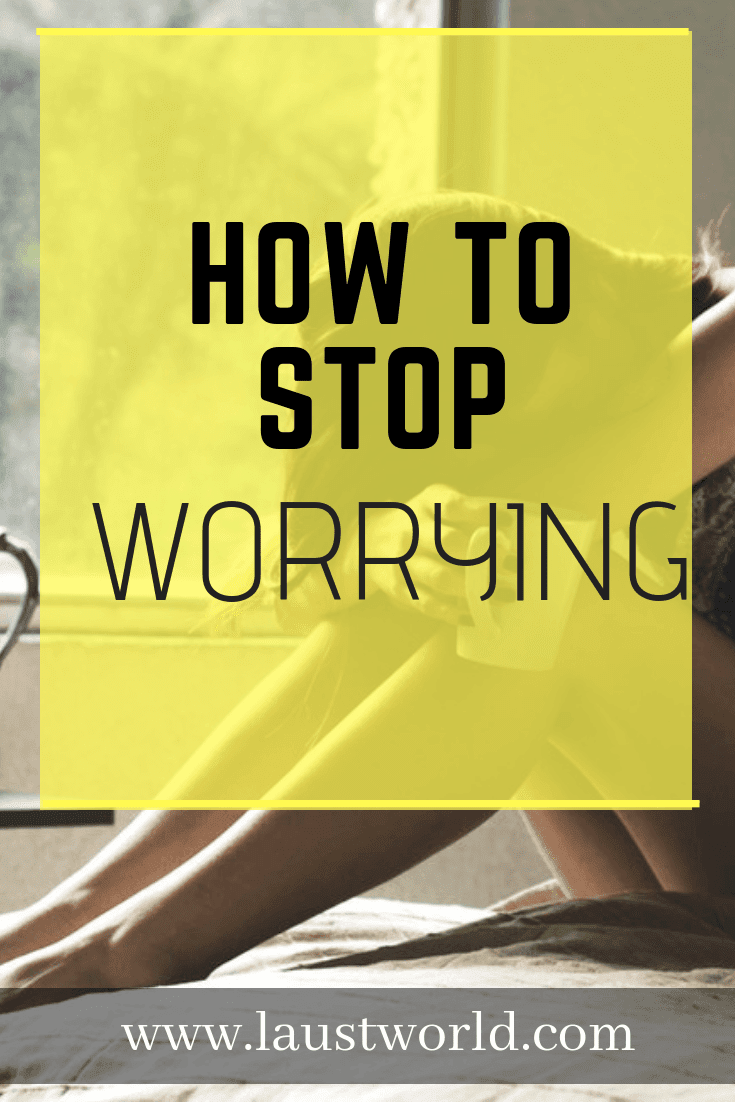 Pinterest image that says how to stop worrying