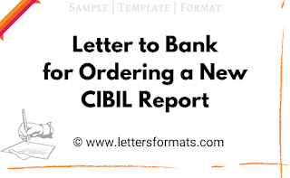 Letter to Bank for Ordering a New CIBIL Report (Format)