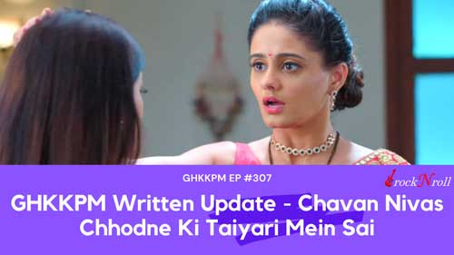 GHKKPM-Written-Update-Chavan-Nivas-Chhodne-Ki-Taiyari-Mein-Sai-EP-307