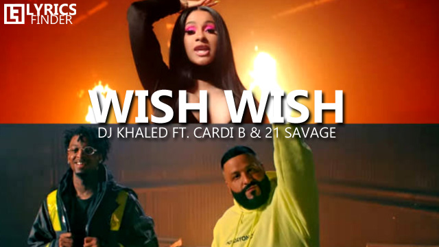 Wish Wish Lyrics DJ Khaled Cardi B 21 Savage