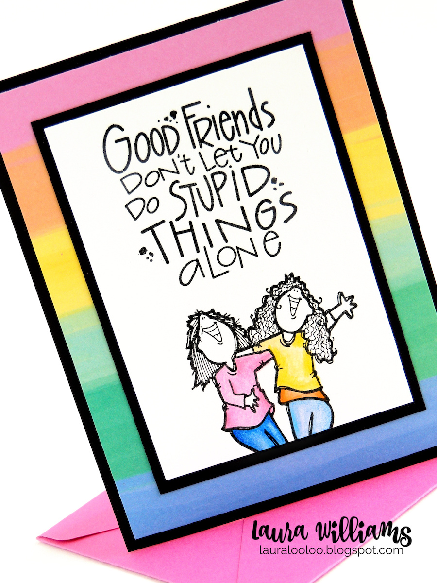 Good friends don't let you do stupid things alone. The best sentiment for a handmade card to give a friend!
