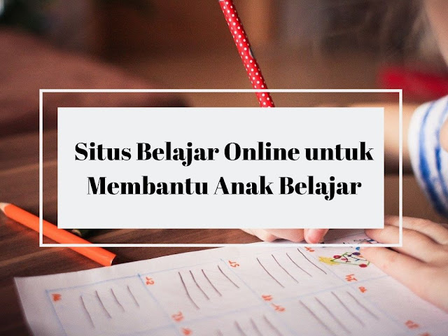 Situs Belajar Online untuk Membantu Anak Belajar