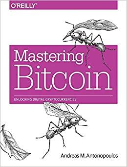 Mastering Bitcoin: Unlocking Digital Cryptocurrencies by Andreas M. Antonopoulos
