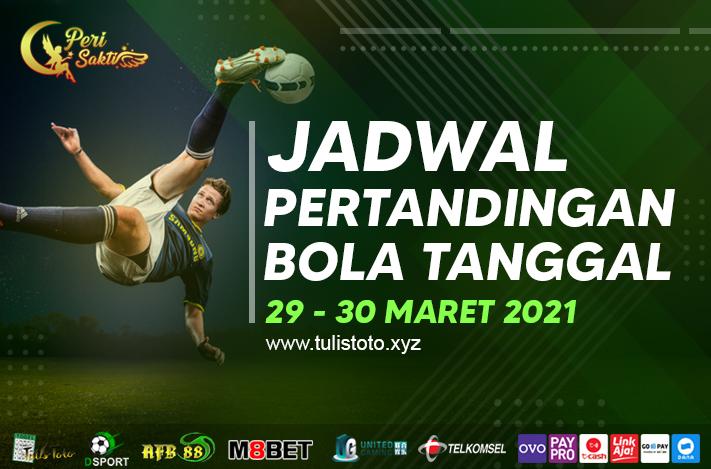 JADWAL BOLA TANGGAL 29 – 30 MARET 2021
