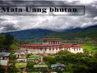 Mata Uang Bhutan - Nama, Sejarah, Gambar dan Kursnya