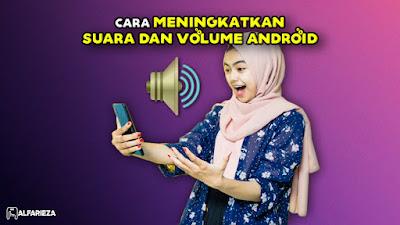Cara-Meningkatkan-Suara-dan-Volume-di-Android