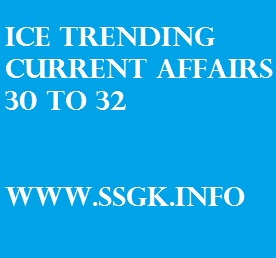 ICE TRENDING CURRENT AFFAIRS 30 TO 32